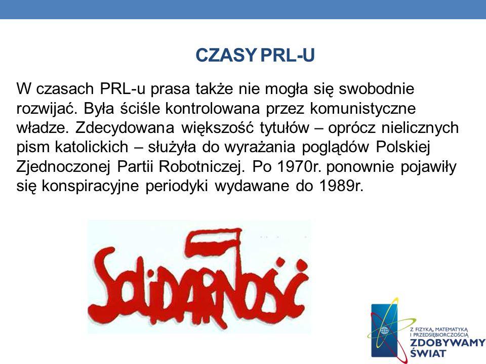 CZASY PRL-U W czasach PRL-u prasa także nie mogła się swobodnie rozwijać. Była ściśle kontrolowana przez komunistyczne władze. Zdecydowana większość t