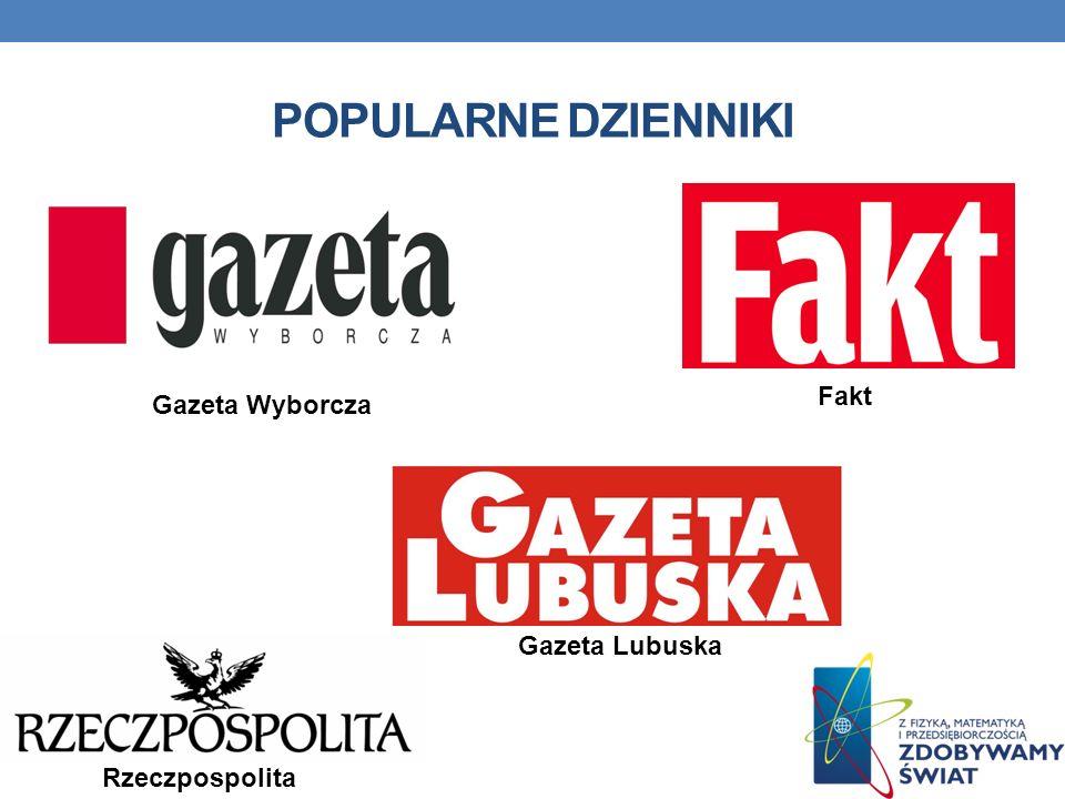 POPULARNE DZIENNIKI Fakt Rzeczpospolita Gazeta Wyborcza Gazeta Lubuska