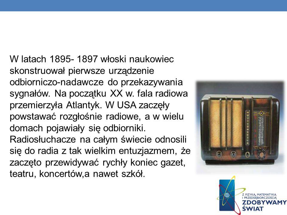 W latach 1895- 1897 włoski naukowiec skonstruował pierwsze urządzenie odbiorniczo-nadawcze do przekazywania sygnałów. Na początku XX w. fala radiowa p