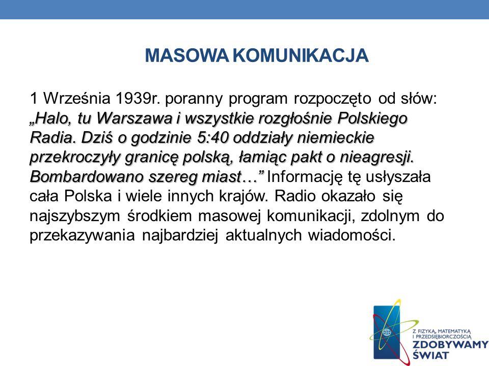 MASOWA KOMUNIKACJA Halo, tu Warszawa i wszystkie rozgłośnie Polskiego Radia. Dziś o godzinie 5:40 oddziały niemieckie przekroczyły granicę polską, łam