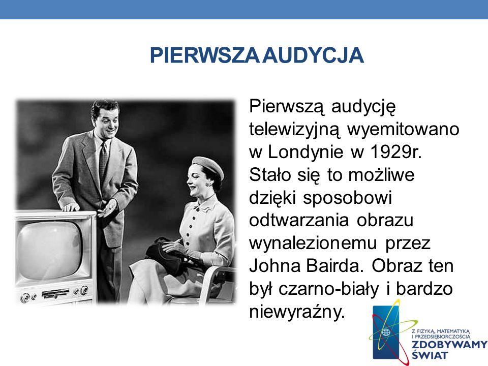 PIERWSZA AUDYCJA Pierwszą audycję telewizyjną wyemitowano w Londynie w 1929r. Stało się to możliwe dzięki sposobowi odtwarzania obrazu wynalezionemu p