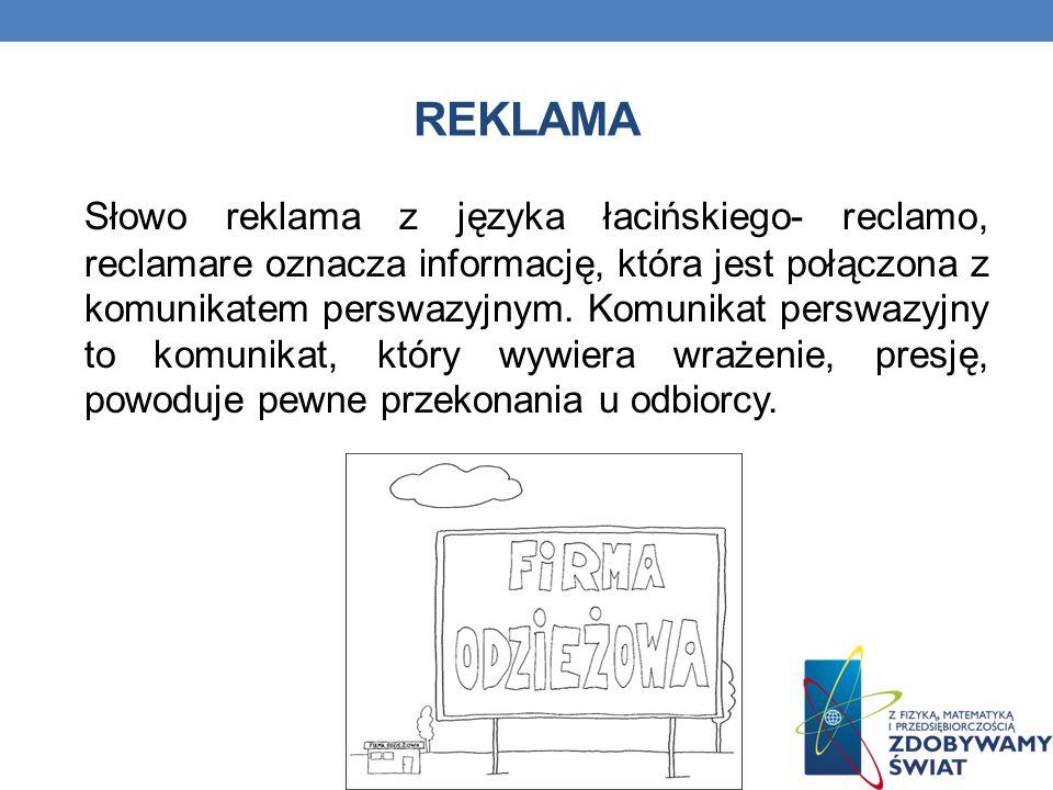 REKLAMA Słowo reklama z języka łacińskiego- reclamo, reclamare oznacza informację, która jest połączona z komunikatem perswazyjnym. Komunikat perswazy