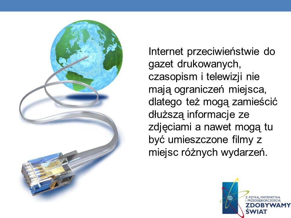 Internet przeciwieństwie do gazet drukowanych, czasopism i telewizji nie mają ograniczeń miejsca, dlatego też mogą zamieścić dłuższą informacje ze zdj