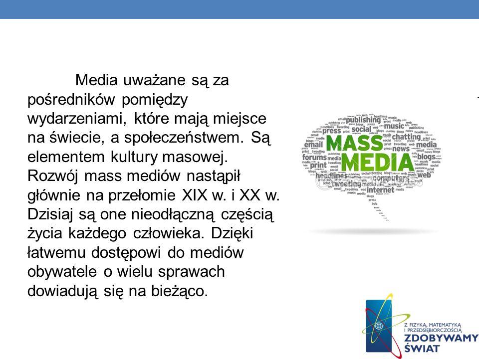 Media uważane są za pośredników pomiędzy wydarzeniami, które mają miejsce na świecie, a społeczeństwem. Są elementem kultury masowej. Rozwój mass medi