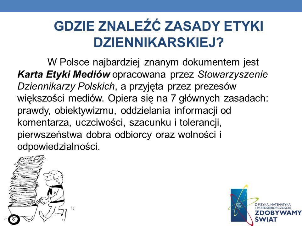 W Polsce najbardziej znanym dokumentem jest Karta Etyki Mediów opracowana przez Stowarzyszenie Dziennikarzy Polskich, a przyjęta przez prezesów większ