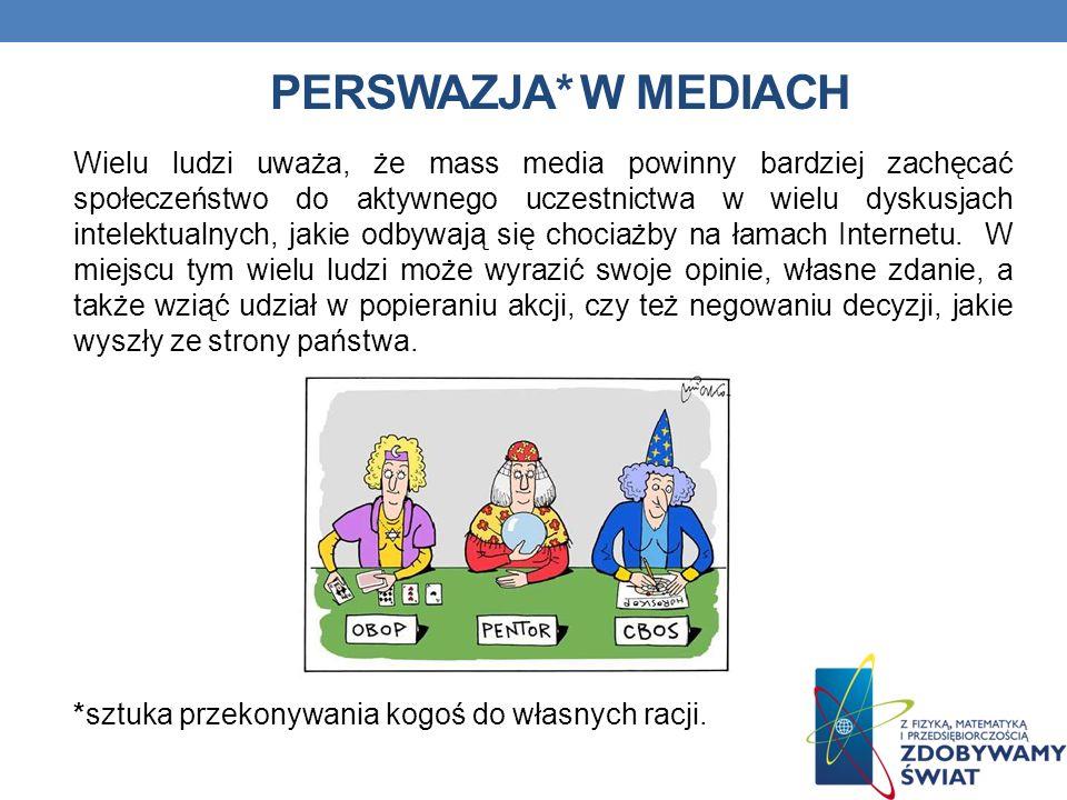 PERSWAZJA* W MEDIACH Wielu ludzi uważa, że mass media powinny bardziej zachęcać społeczeństwo do aktywnego uczestnictwa w wielu dyskusjach intelektual