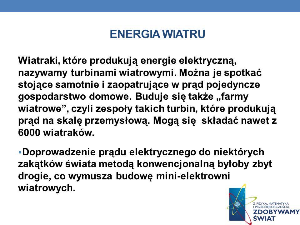 ENERGIA WIATRU Wiatraki, które produkują energie elektryczną, nazywamy turbinami wiatrowymi. Można je spotkać stojące samotnie i zaopatrujące w prąd p