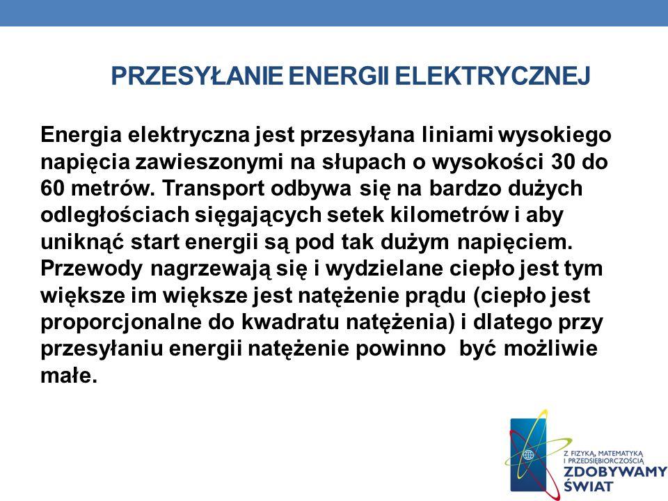 PRZESYŁANIE ENERGII ELEKTRYCZNEJ Energia elektryczna jest przesyłana liniami wysokiego napięcia zawieszonymi na słupach o wysokości 30 do 60 metrów. T