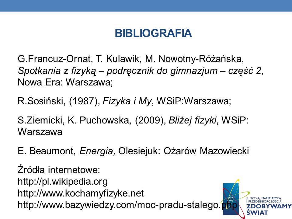 BIBLIOGRAFIA G.Francuz-Ornat, T. Kulawik, M. Nowotny-Różańska, Spotkania z fizyką – podręcznik do gimnazjum – część 2, Nowa Era: Warszawa; R.Sosiński,
