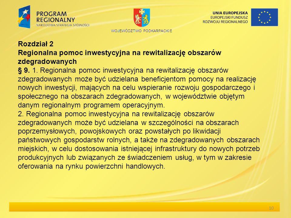 10 Rozdział 2 Regionalna pomoc inwestycyjna na rewitalizację obszarów zdegradowanych § 9. 1. Regionalna pomoc inwestycyjna na rewitalizację obszarów z