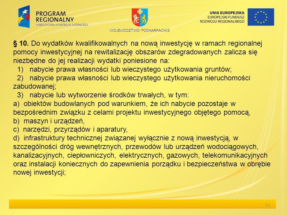 11 § 10. Do wydatków kwalifikowalnych na nową inwestycję w ramach regionalnej pomocy inwestycyjnej na rewitalizację obszarów zdegradowanych zalicza si