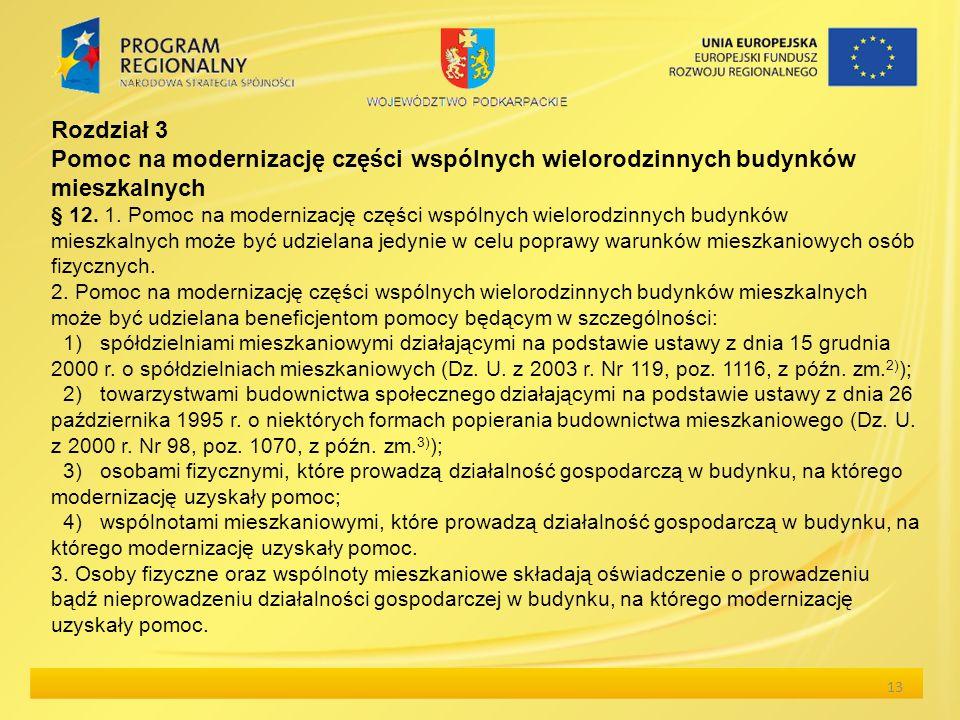 13 Rozdział 3 Pomoc na modernizację części wspólnych wielorodzinnych budynków mieszkalnych § 12. 1. Pomoc na modernizację części wspólnych wielorodzin