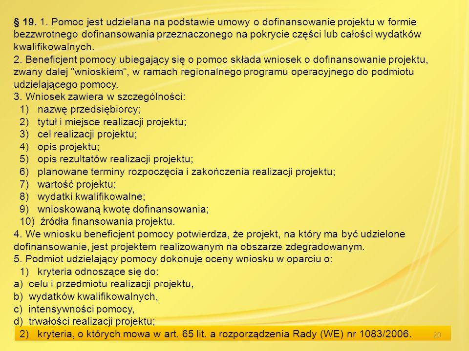 20 § 19. 1. Pomoc jest udzielana na podstawie umowy o dofinansowanie projektu w formie bezzwrotnego dofinansowania przeznaczonego na pokrycie części l