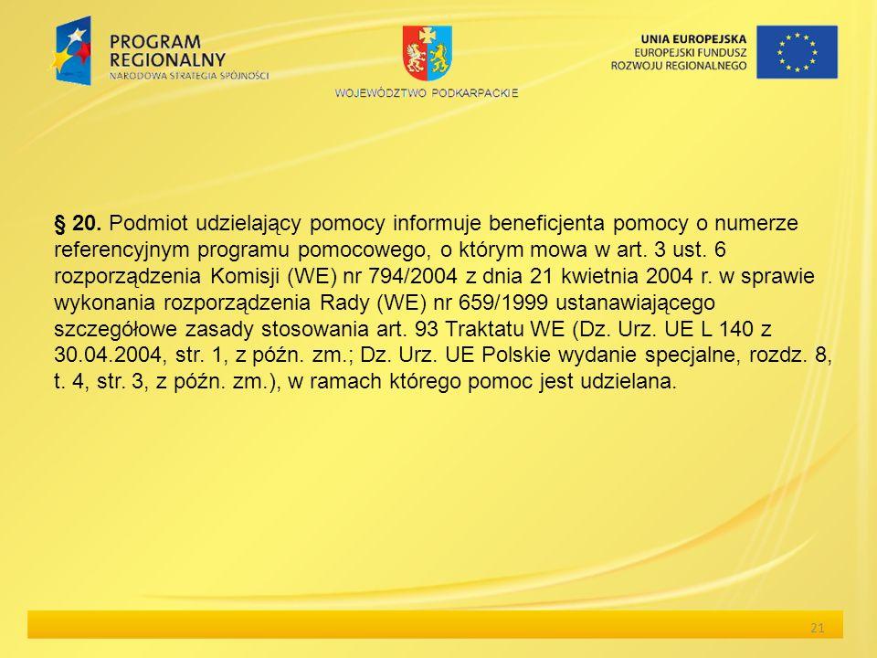 21 § 20. Podmiot udzielający pomocy informuje beneficjenta pomocy o numerze referencyjnym programu pomocowego, o którym mowa w art. 3 ust. 6 rozporząd