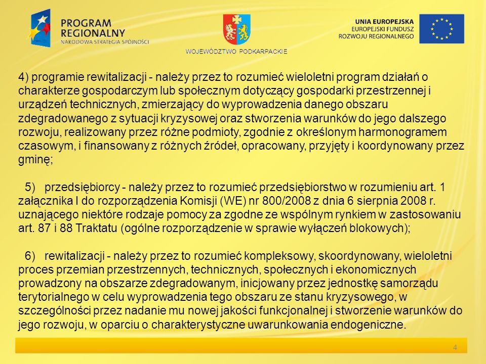 4 4) programie rewitalizacji - należy przez to rozumieć wieloletni program działań o charakterze gospodarczym lub społecznym dotyczący gospodarki prze