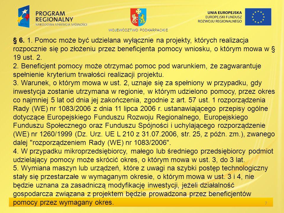 7 § 6. 1. Pomoc może być udzielana wyłącznie na projekty, których realizacja rozpocznie się po złożeniu przez beneficjenta pomocy wniosku, o którym mo