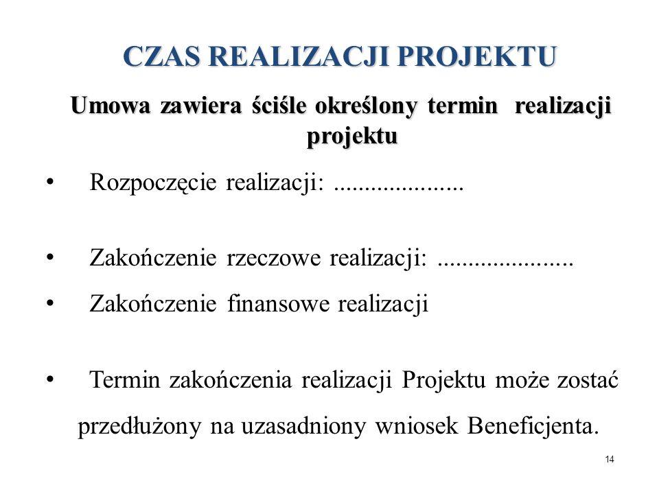13 Umowa Umowa określa podstawowe warunki realizacji projektu: okres realizacji; wartość projektu; poziom dofinansowania; odpowiedzialność beneficjent