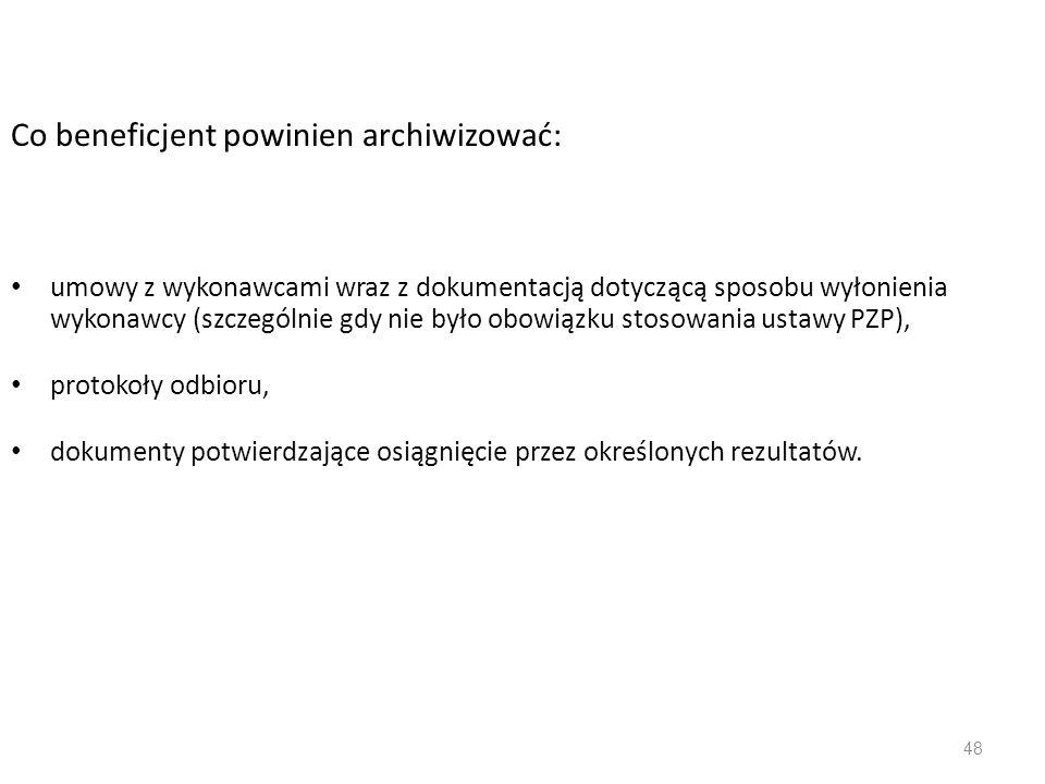 47 Co beneficjent powinien archiwizować: oryginał wniosku o dofinansowanie pismo informujące o akceptacji wniosku i przyznaniu dofinansowania oryginał