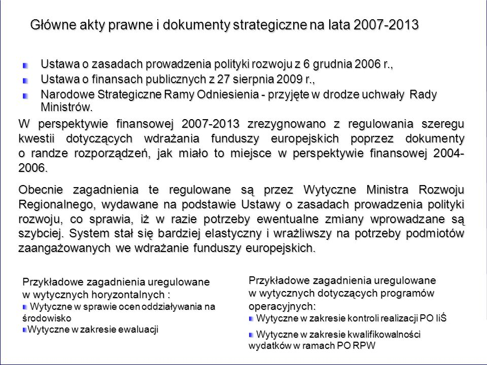 PODSTAWY PRAWNE - UE Podstawę prawną wdrażania funduszy we wszystkich państwach UE w latach 2007-2013 stanowią: Rozporządzenie Rady (WE) nr 1083/2006