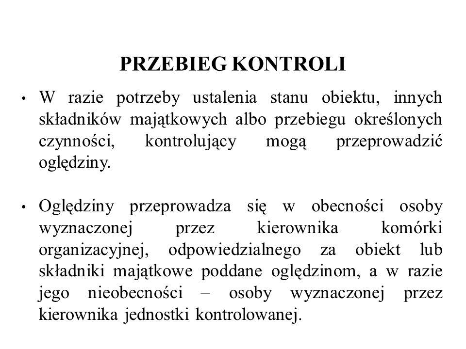 PRZEBIEG KONTROLI Kontrolujący dokonują ustaleń stanu faktycznego na podstawie zebranych w toku kontroli dowodów. Dowodami są w szczególności: dokumen