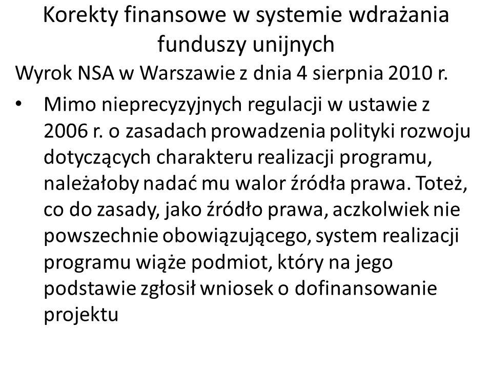 Korekty finansowe w systemie wdrażania funduszy unijnych Wyrok NSA w warszawie z dnia 20 października 2010 r.: a)Regulacje zawarte w systemie realizac