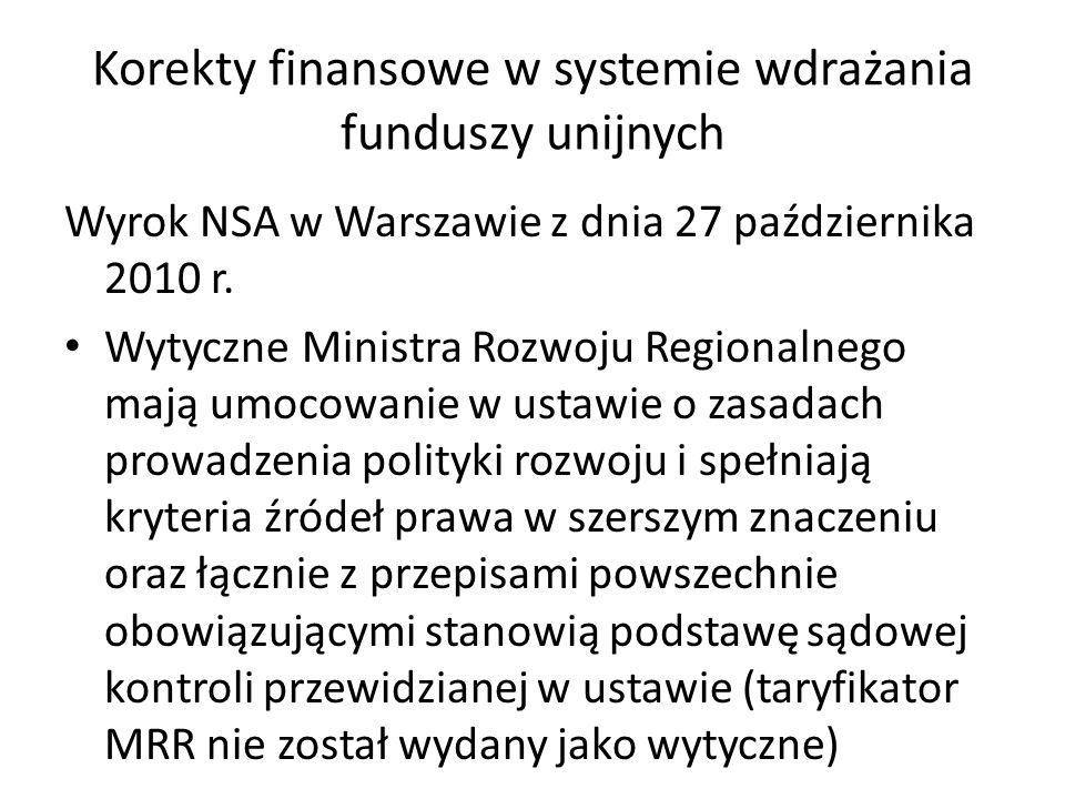 Korekty finansowe w systemie wdrażania funduszy unijnych Wyrok NSA w Warszawie z dnia 4 sierpnia 2010 r. Mimo nieprecyzyjnych regulacji w ustawie z 20