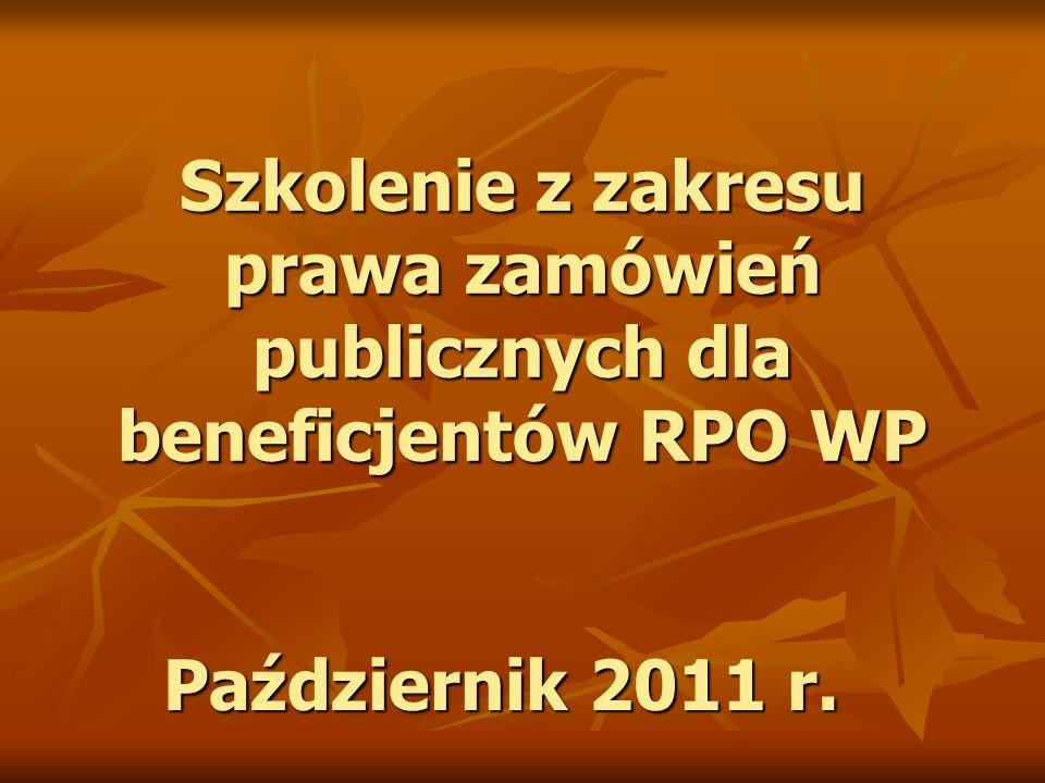 Szkolenie z zakresu prawa zamówień publicznych dla beneficjentów RPO WP Październik 2011 r.