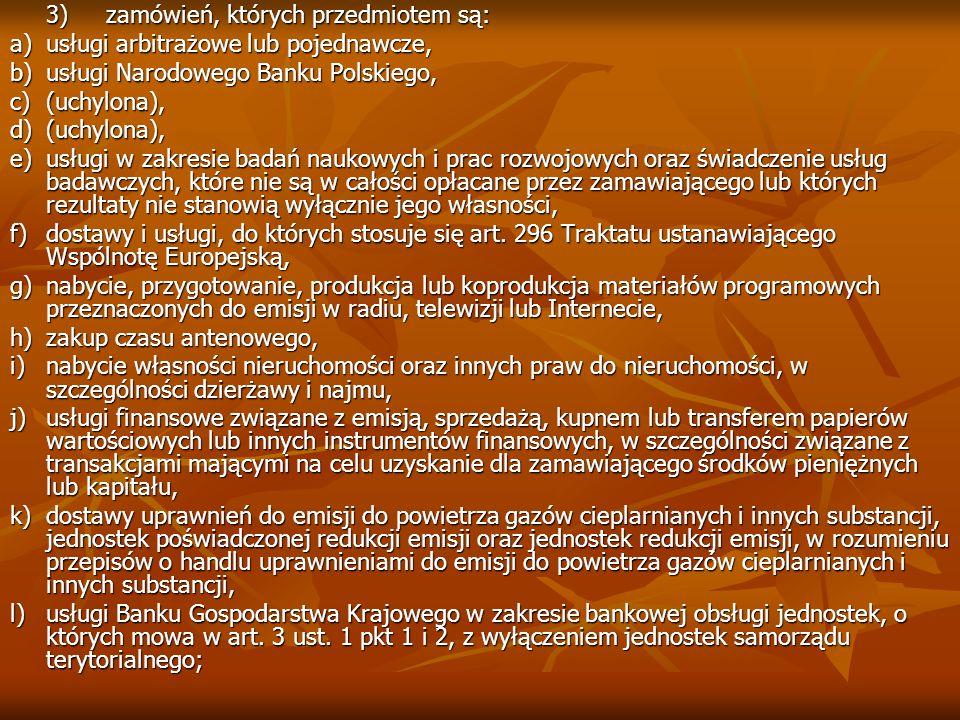 3)zamówień, których przedmiotem są: a)usługi arbitrażowe lub pojednawcze, b)usługi Narodowego Banku Polskiego, c)(uchylona), d)(uchylona), e)usługi w
