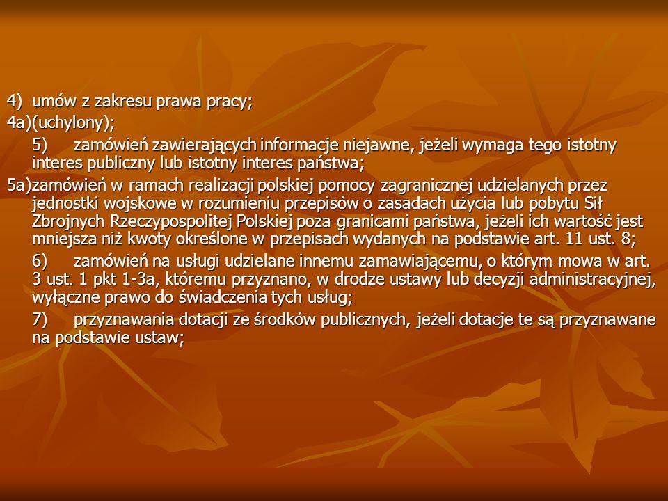 4)umów z zakresu prawa pracy; 4a)(uchylony); 5)zamówień zawierających informacje niejawne, jeżeli wymaga tego istotny interes publiczny lub istotny in