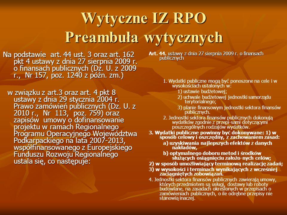 Wytyczne IZ RPO Preambuła wytycznych Na podstawie art. 44 ust. 3 oraz art. 162 pkt 4 ustawy z dnia 27 sierpnia 2009 r. o finansach publicznych (Dz. U.