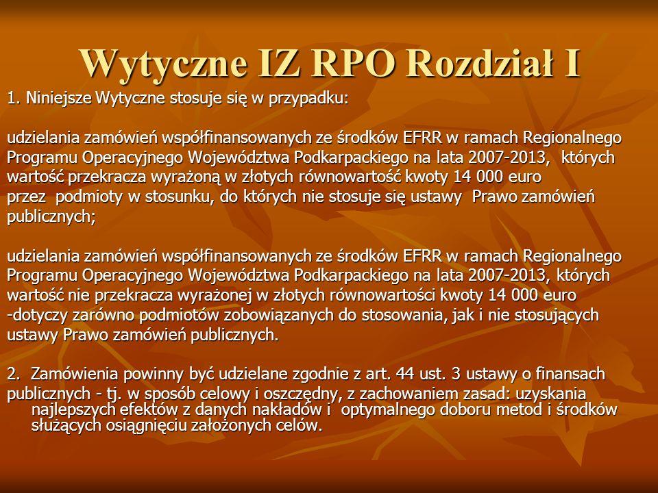 Wytyczne IZ RPO Rozdział I 1. Niniejsze Wytyczne stosuje się w przypadku: udzielania zamówień współfinansowanych ze środków EFRR w ramach Regionalnego