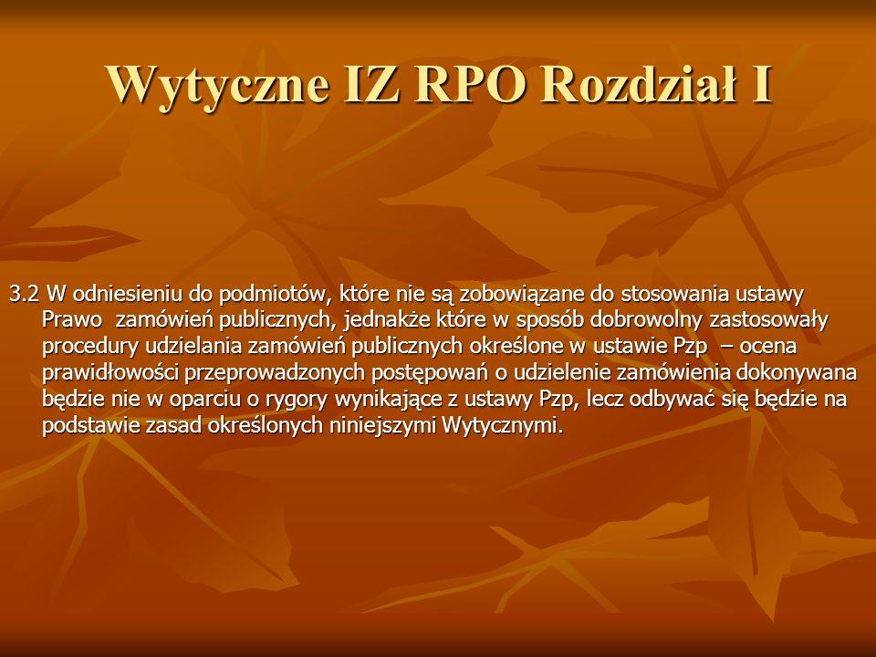 Wytyczne IZ RPO Rozdział I 3.2 W odniesieniu do podmiotów, które nie są zobowiązane do stosowania ustawy Prawo zamówień publicznych, jednakże które w
