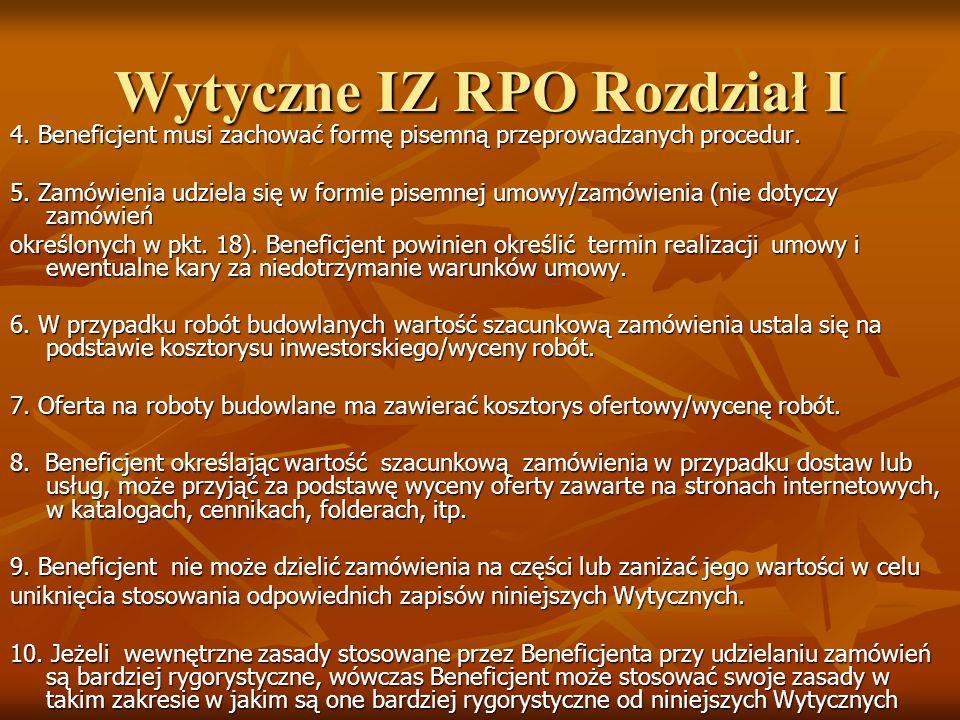 Wytyczne IZ RPO Rozdział I 4. Beneficjent musi zachować formę pisemną przeprowadzanych procedur. 5. Zamówienia udziela się w formie pisemnej umowy/zam