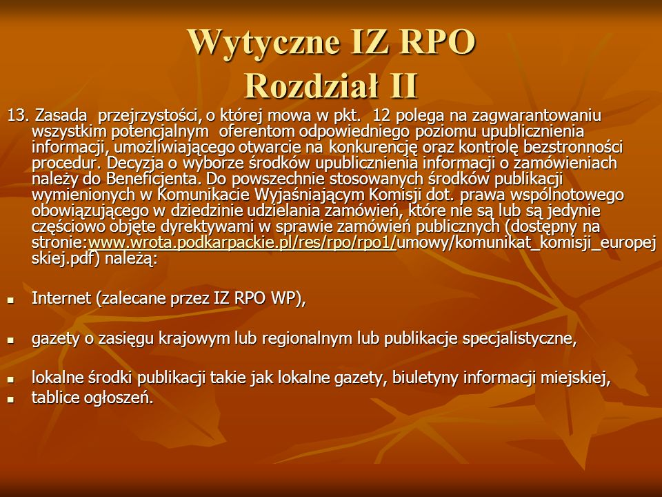 Wytyczne IZ RPO Rozdział II 13. Zasada przejrzystości, o której mowa w pkt. 12 polega na zagwarantowaniu wszystkim potencjalnym oferentom odpowiednieg