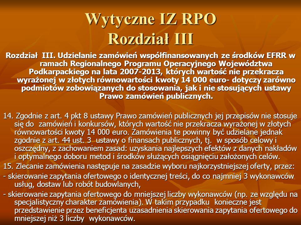 Wytyczne IZ RPO Rozdział III Rozdział III. Udzielanie zamówień współfinansowanych ze środków EFRR w ramach Regionalnego Programu Operacyjnego Wojewódz