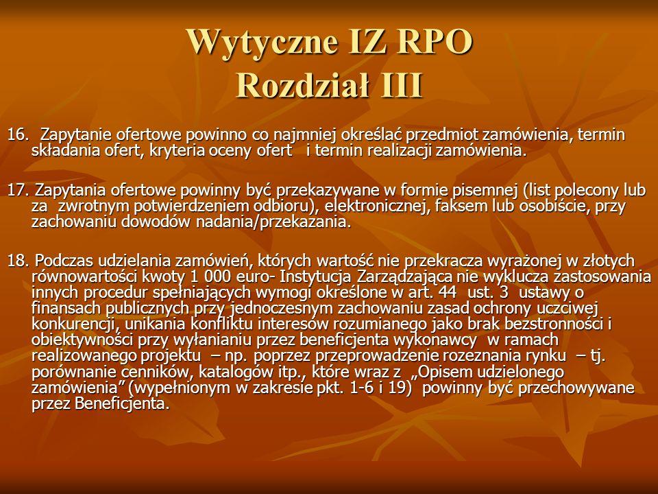 Wytyczne IZ RPO Rozdział III 16. Zapytanie ofertowe powinno co najmniej określać przedmiot zamówienia, termin składania ofert, kryteria oceny ofert i
