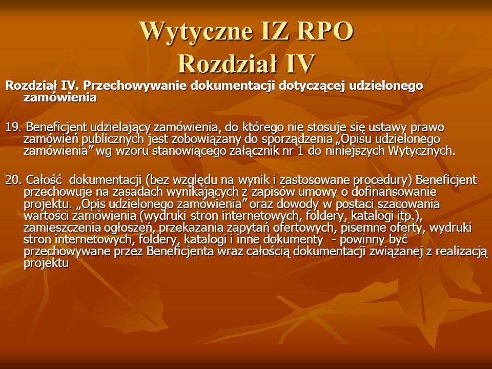 Wytyczne IZ RPO Rozdział IV Rozdział IV. Przechowywanie dokumentacji dotyczącej udzielonego zamówienia 19. Beneficjent udzielający zamówienia, do któr