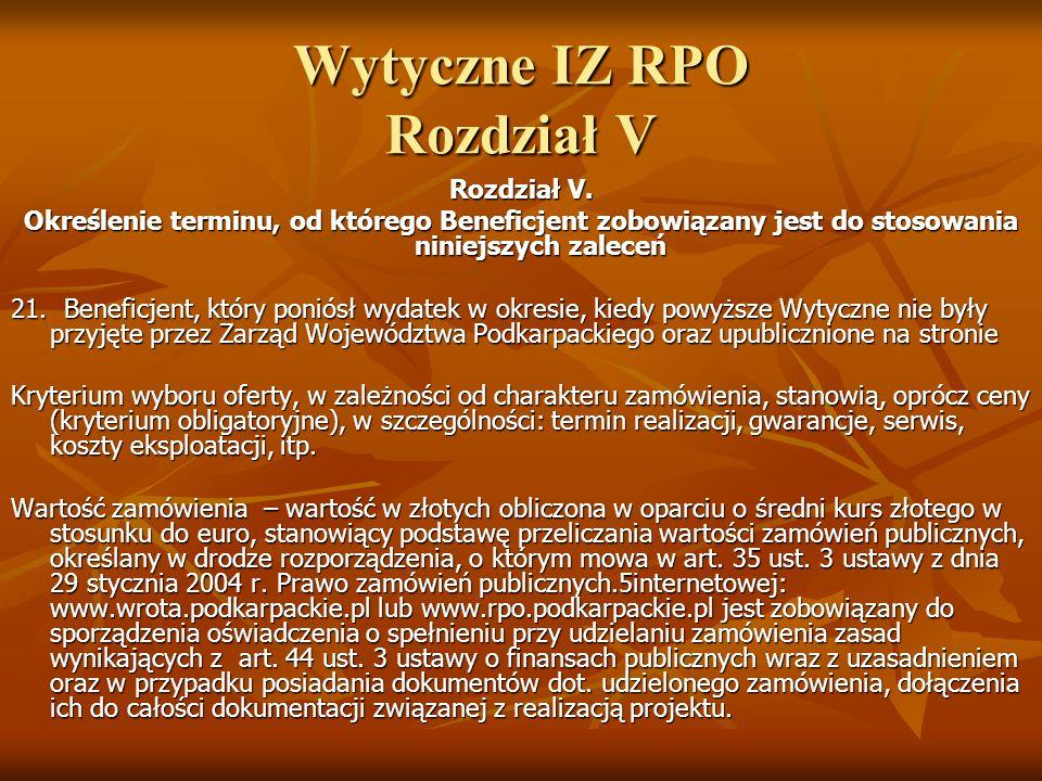 Wytyczne IZ RPO Rozdział V Rozdział V. Określenie terminu, od którego Beneficjent zobowiązany jest do stosowania niniejszych zaleceń 21. Beneficjent,