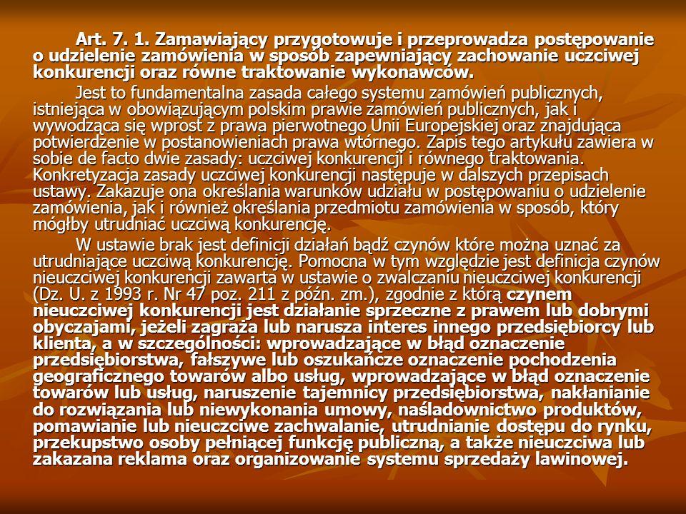 Art. 7. 1. Zamawiający przygotowuje i przeprowadza postępowanie o udzielenie zamówienia w sposób zapewniający zachowanie uczciwej konkurencji oraz rów