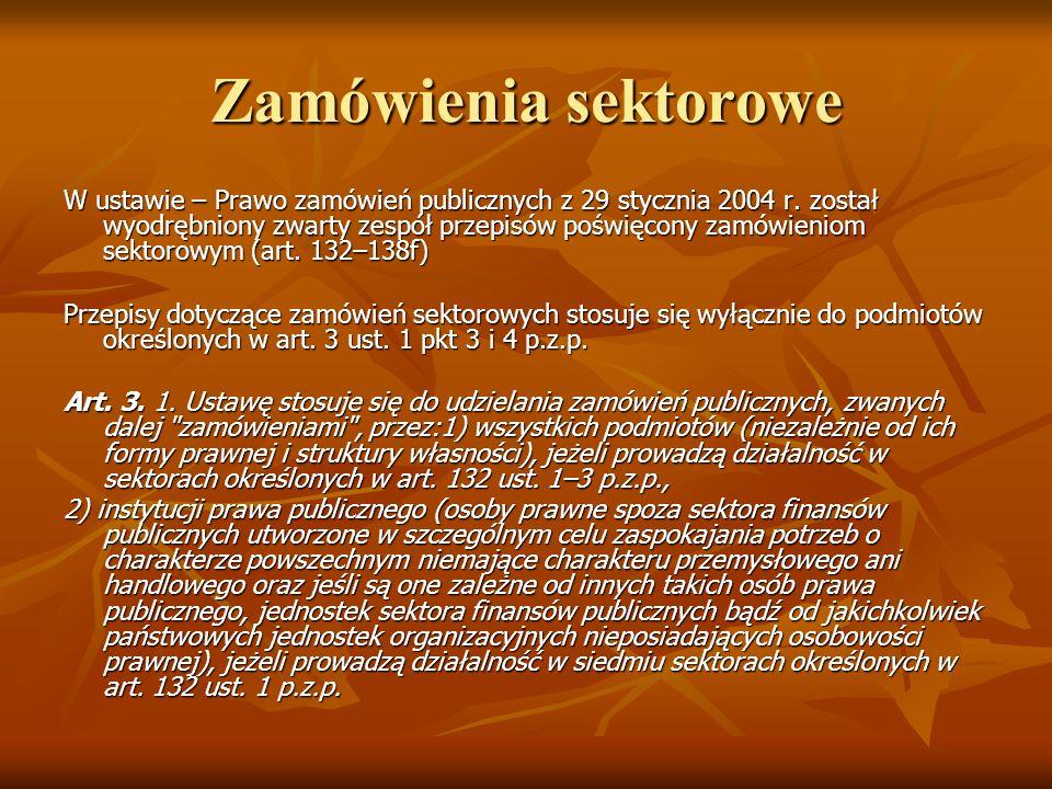 Zamówienia sektorowe W ustawie – Prawo zamówień publicznych z 29 stycznia 2004 r. został wyodrębniony zwarty zespół przepisów poświęcony zamówieniom s