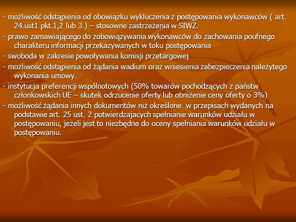 - możliwość odstąpienia od obowiązku wykluczenia z postępowania wykonawców ( art. 24.ust1 pkt.1,2 lub 3.) – stosowne zastrzeżenia w SIWZ. - prawo zama