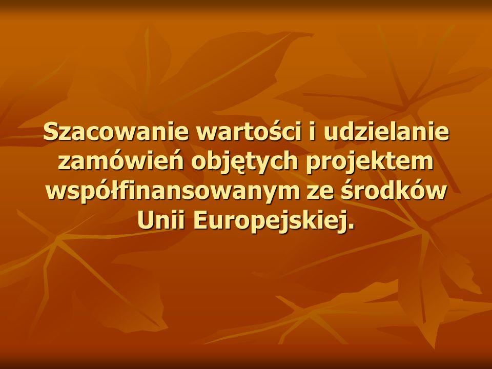 Szacowanie wartości i udzielanie zamówień objętych projektem współfinansowanym ze środków Unii Europejskiej.