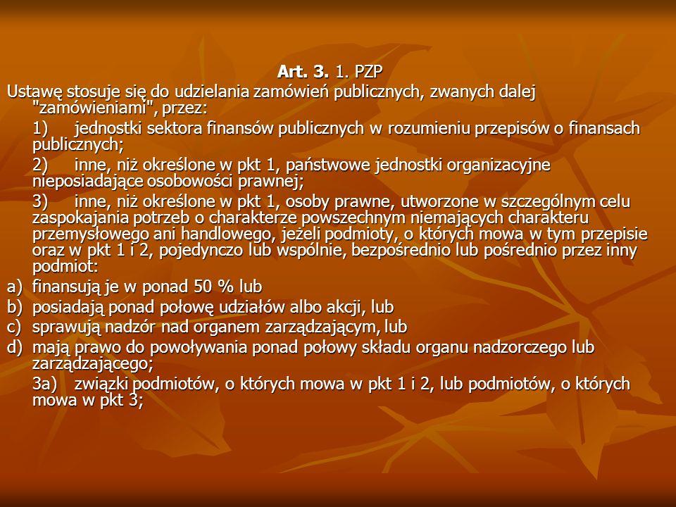 Art. 3. 1. PZP Ustawę stosuje się do udzielania zamówień publicznych, zwanych dalej