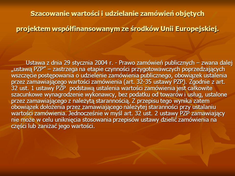 Szacowanie wartości i udzielanie zamówień objętych projektem współfinansowanym ze środków Unii Europejskiej. Ustawa z dnia 29 stycznia 2004 r. - Prawo