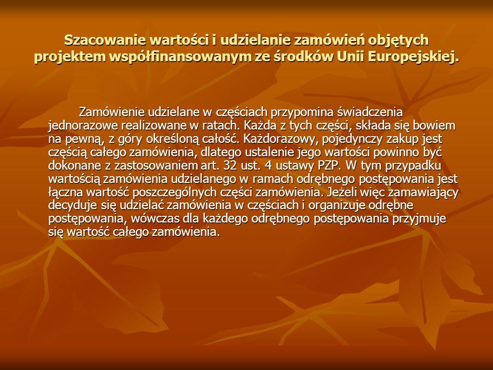 Szacowanie wartości i udzielanie zamówień objętych projektem współfinansowanym ze środków Unii Europejskiej. Zamówienie udzielane w częściach przypomi