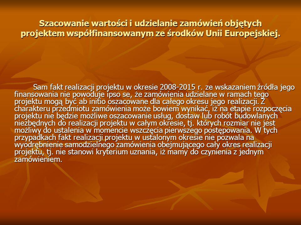 Szacowanie wartości i udzielanie zamówień objętych projektem współfinansowanym ze środków Unii Europejskiej. Sam fakt realizacji projektu w okresie 20