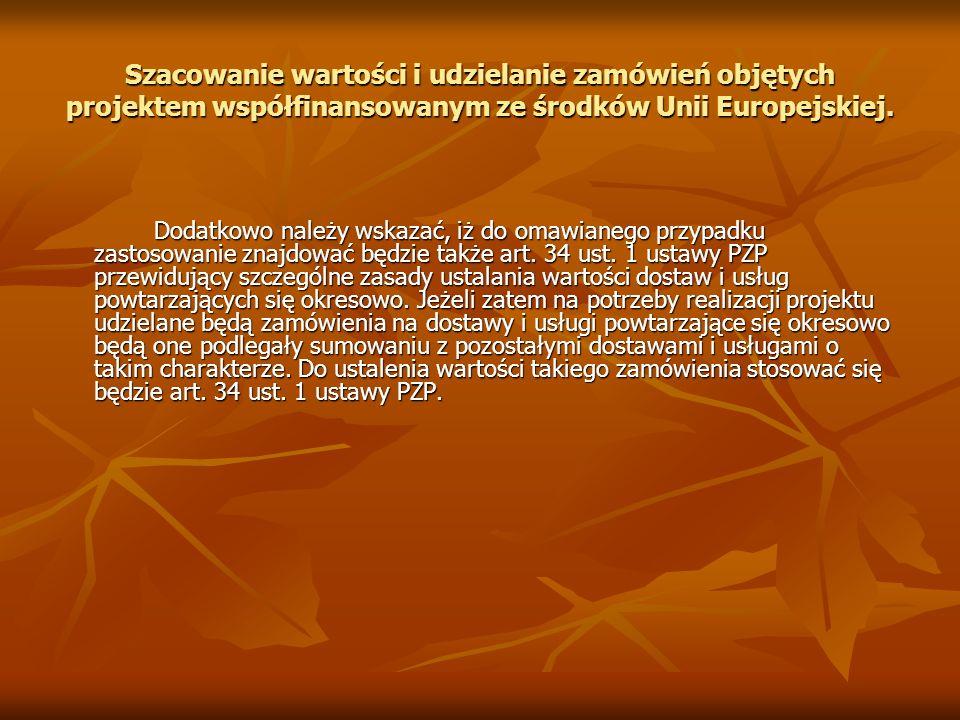Szacowanie wartości i udzielanie zamówień objętych projektem współfinansowanym ze środków Unii Europejskiej. Dodatkowo należy wskazać, iż do omawianeg
