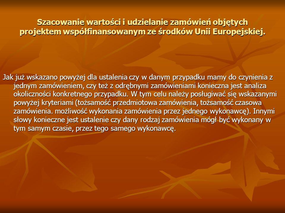 Szacowanie wartości i udzielanie zamówień objętych projektem współfinansowanym ze środków Unii Europejskiej. Jak już wskazano powyżej dla ustalenia cz
