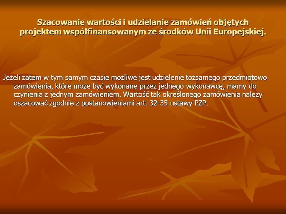 Szacowanie wartości i udzielanie zamówień objętych projektem współfinansowanym ze środków Unii Europejskiej. Jeżeli zatem w tym samym czasie możliwe j