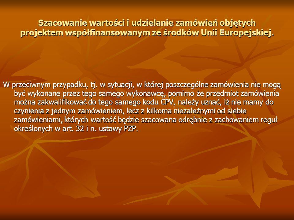 Szacowanie wartości i udzielanie zamówień objętych projektem współfinansowanym ze środków Unii Europejskiej. W przeciwnym przypadku, tj. w sytuacji, w
